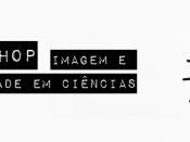 """Workshop """"Imagem e Identidade em Ciências"""" (2.ª edição)"""