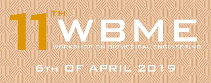 11th WBME - Workshop on Biomedical Engineering