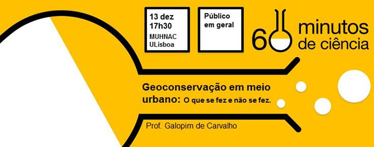 """60 Minutos de Ciência """"Geoconservação em meio urbano: o que se fez e não se fez"""""""