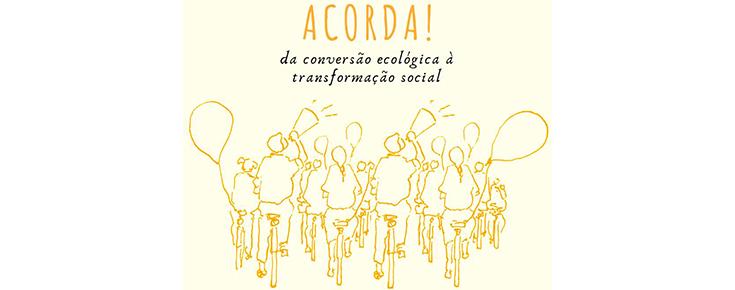 Acorda! Da Conversão Ecológica à Transformação Social