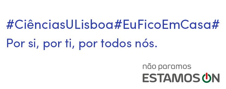 """Frase """"#CiênciasULisboa#EuFicoEmCasa# Por si, por ti, por todos nós"""" acompanhada do logótipo EstamosON, sobre um fundo branco"""