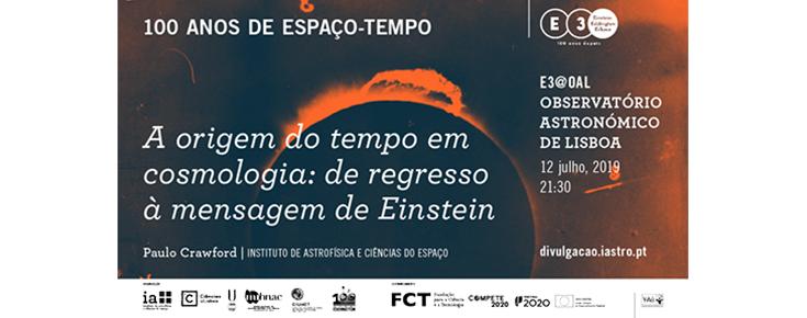 """Ciclo de colóquios no âmbito da Exposição E3 - Einstein, Eddington e o Eclipse """"A origem do tempo em cosmologia: de regresso à mensagem de Einstein"""""""