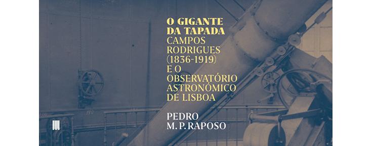 """Lançamento do livro da autoria de Pedro M. P. Raposo """"O Gigante da Tapada - Campos Rodrigues (1836-1919) e o Observatório Astronómico de Lisboa"""""""