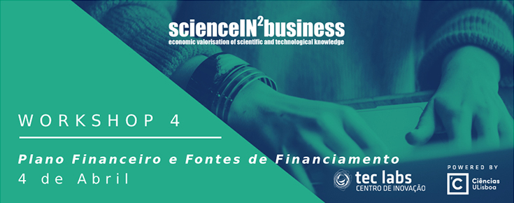 "Workshops ScienceIN2Business ""Plano Financeiro e Fontes de Financiamento"""
