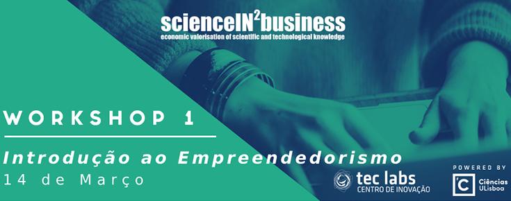 """Workshops ScienceIN2Business """"Introdução ao Empreendedorismo"""""""